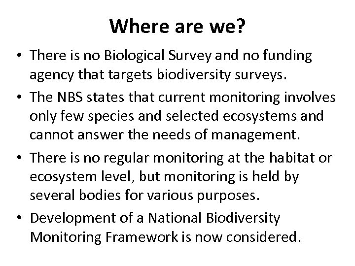 Where are we? • There is no Biological Survey and no funding agency that