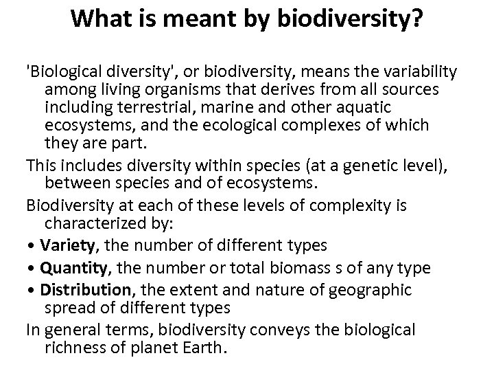 What is meant by biodiversity? 'Biological diversity', or biodiversity, means the variability among living