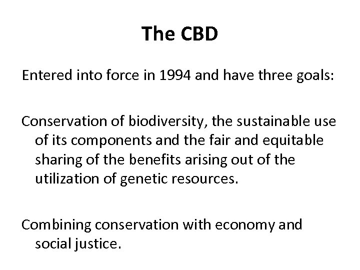 The CBD Entered into force in 1994 and have three goals: Conservation of biodiversity,