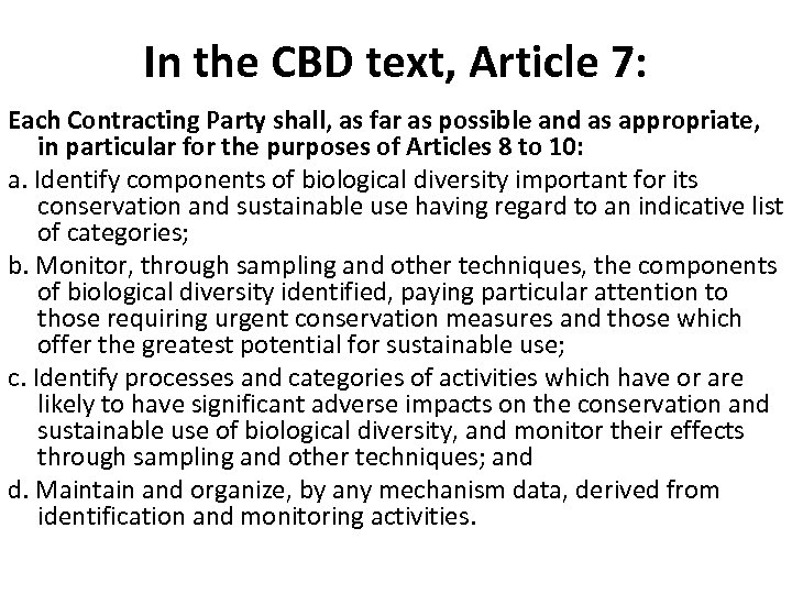 In the CBD text, Article 7: Each Contracting Party shall, as far as possible