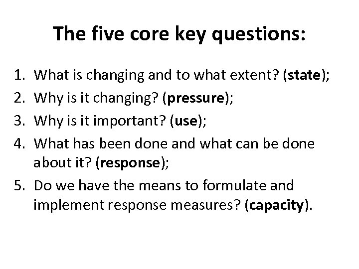 The five core key questions: 1. 2. 3. 4. What is changing and to