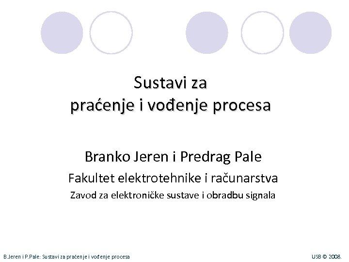 Sustavi za praćenje i vođenje procesa Branko Jeren i Predrag Pale Fakultet elektrotehnike i