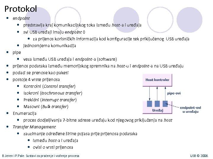 Protokol endpoint predstavlja kraj komunikacijskog toka između host-a i uređaja svi USB uređaji imaju