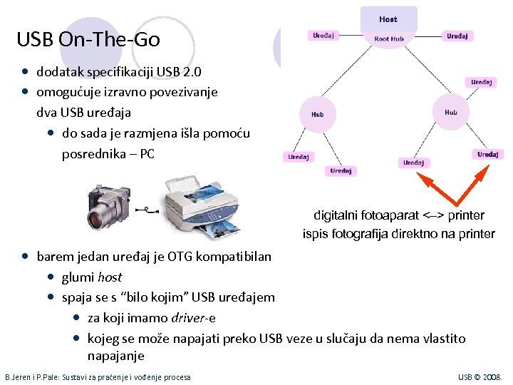 USB On-The-Go dodatak specifikaciji USB 2. 0 omogućuje izravno povezivanje dva USB uređaja do