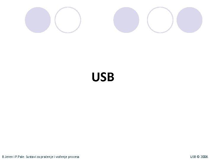 USB B. Jeren i P. Pale: Sustavi za praćenje i vođenje procesa USB ©