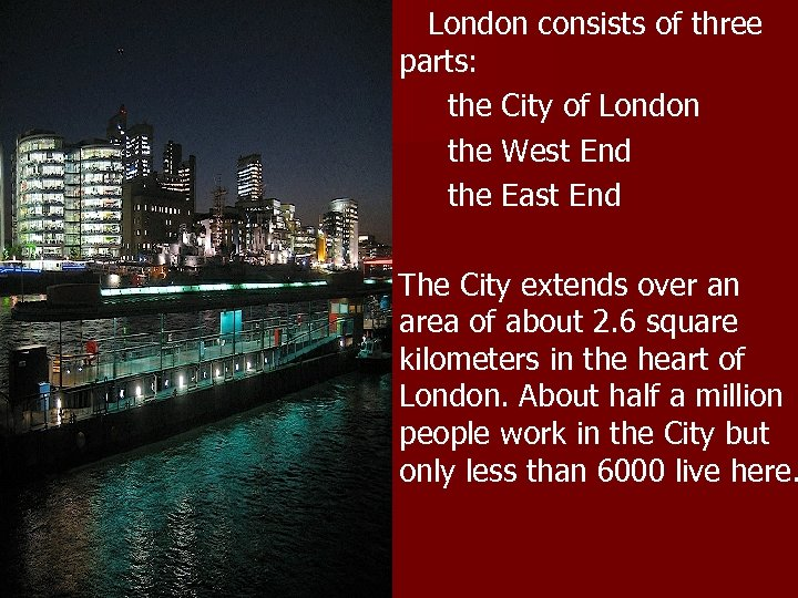 London consists of three parts: n the City of London n the West End