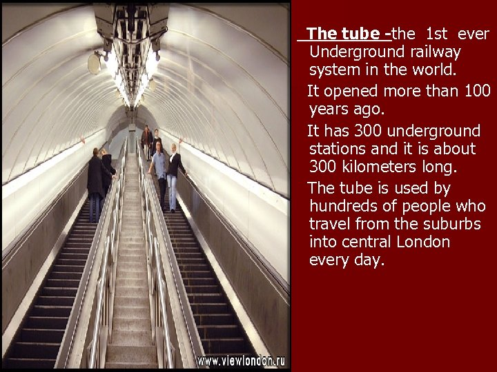The tube -the 1 st ever Underground railway system in the world. It opened