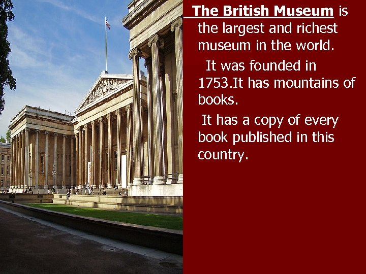 The British Museum is the largest and richest museum in the world. It was