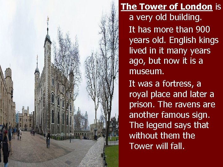 The Tower of London is a very old building. It has more than 900