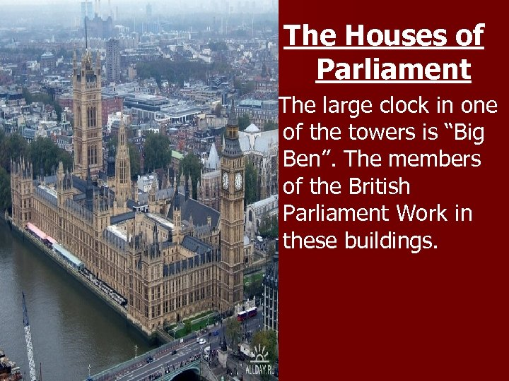 """The Houses of Parliament The large clock in one of the towers is """"Big"""
