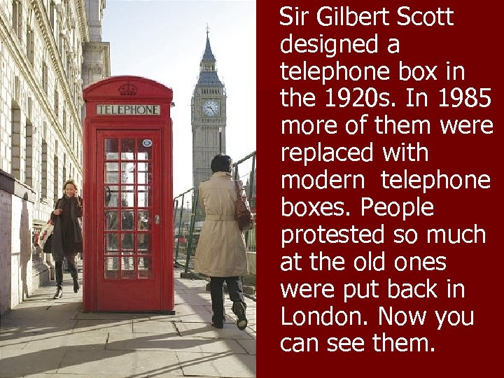 Sir Gilbert Scott designed a telephone box in the 1920 s. In 1985 more