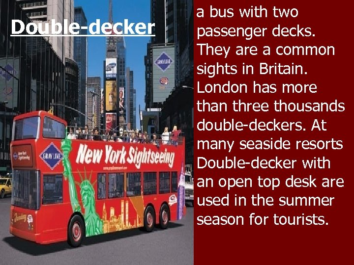 Double-decker a bus with two passenger decks. They are a common sights in Britain.