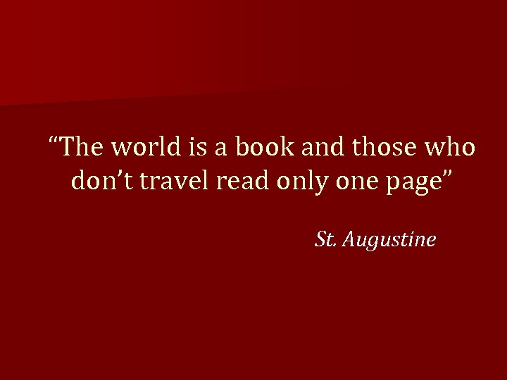 """The world is a book and those who don't travel read only one page"""