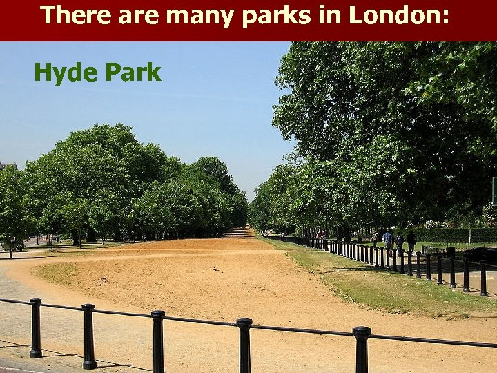 There are many parks in London: Hyde Park