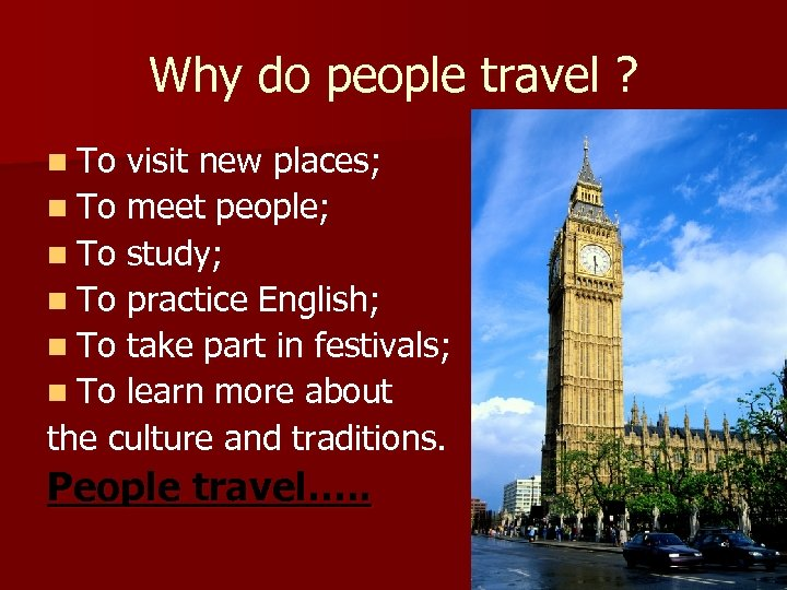 Why do people travel ? n To visit new places; n To meet people;