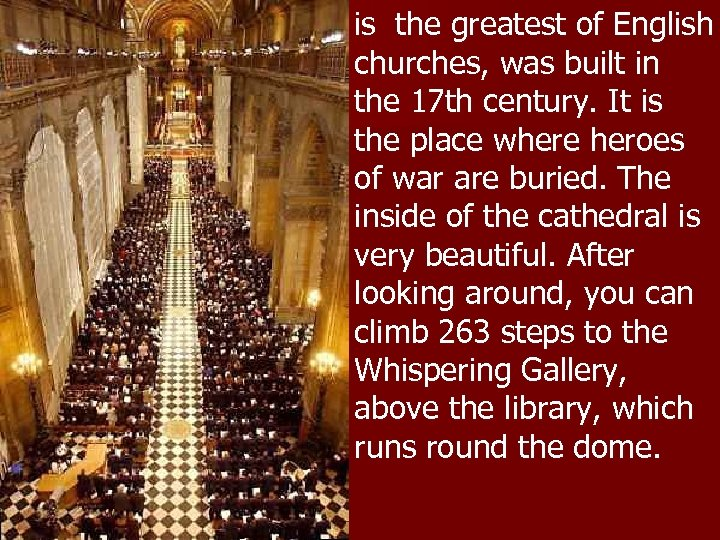 is the greatest of English churches, was built in the 17 th century. It