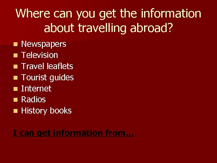 Where can you get the information about travelling abroad? n n n n Newspapers