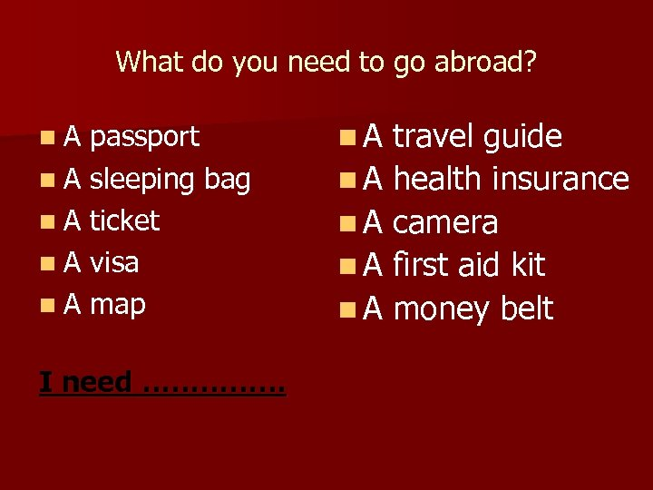 What do you need to go abroad? n. A passport n A sleeping bag