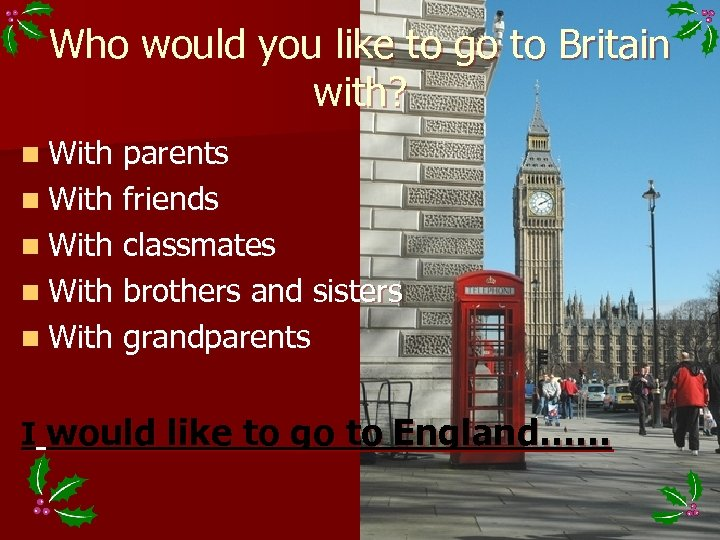Who would you like to go to Britain with? n With parents n With