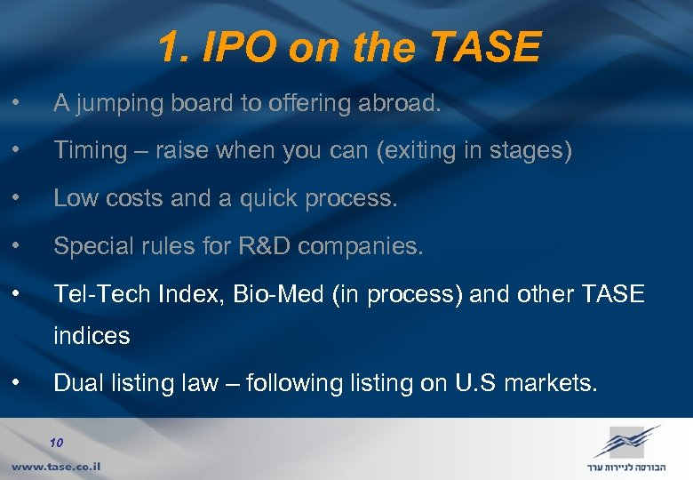 1. IPO on the TASE • A jumping board to offering abroad. • Timing