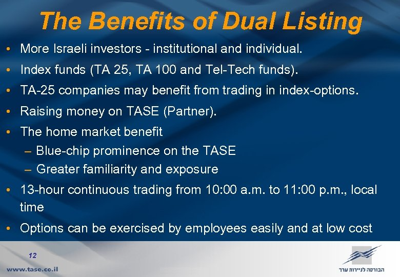 The Benefits of Dual Listing • More Israeli investors - institutional and individual. •