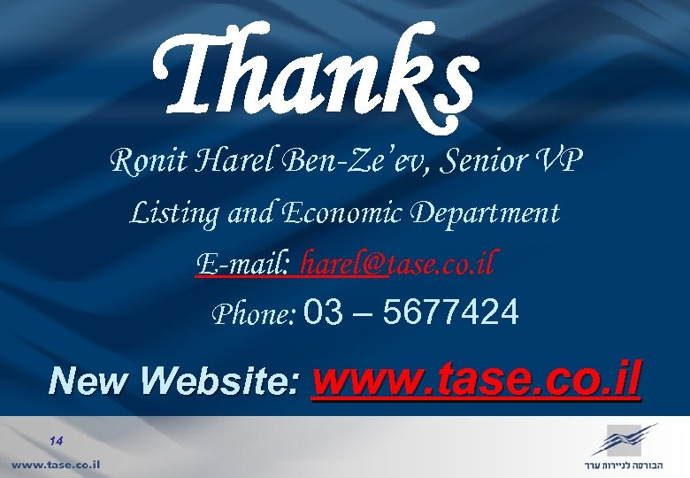 Thanks Ronit Harel Ben-Ze'ev, Senior VP Listing and Economic Department E-mail: harel@tase. co. il