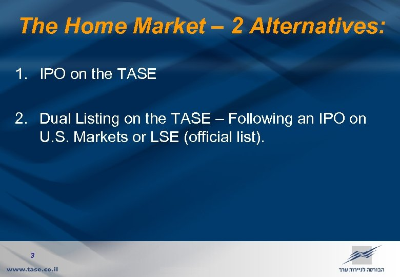 The Home Market – 2 Alternatives: 1. IPO on the TASE 2. Dual Listing