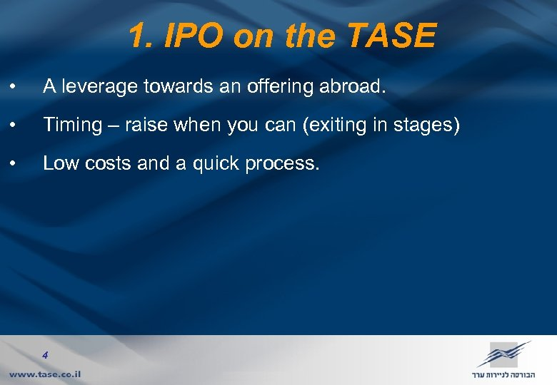 1. IPO on the TASE • A leverage towards an offering abroad. • Timing