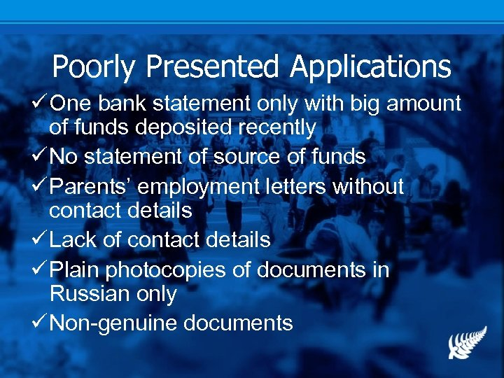 Poorly Presented Applications ü One bank statement only with big amount of funds deposited