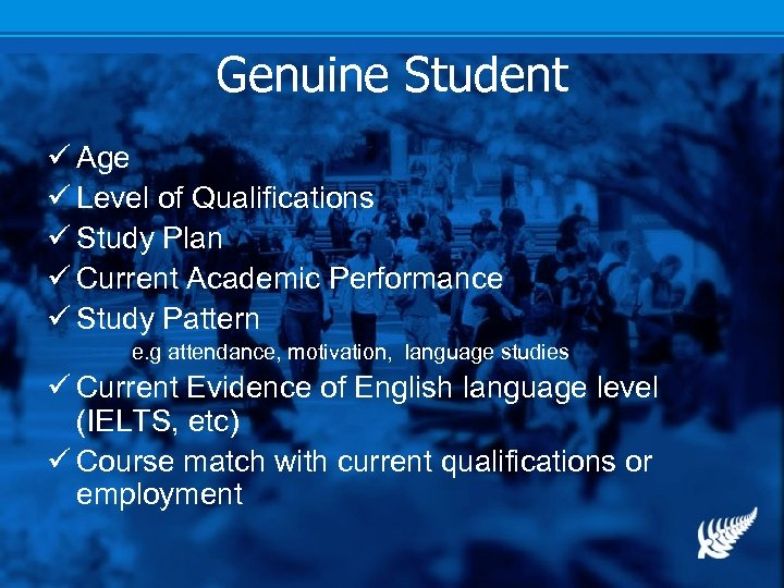 Genuine Student ü Age ü Level of Qualifications ü Study Plan ü Current Academic