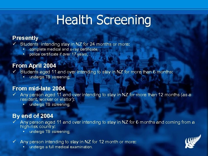 Health Screening Presently ü Students intending stay in NZ for 24 months or more: