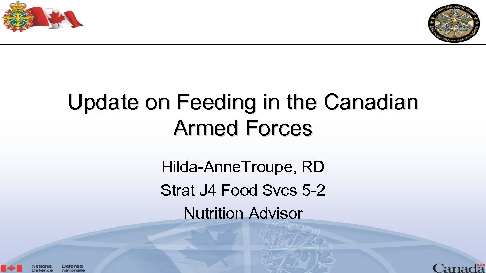 Update on Feeding in the Canadian Armed Forces Hilda-Anne. Troupe, RD Strat J 4