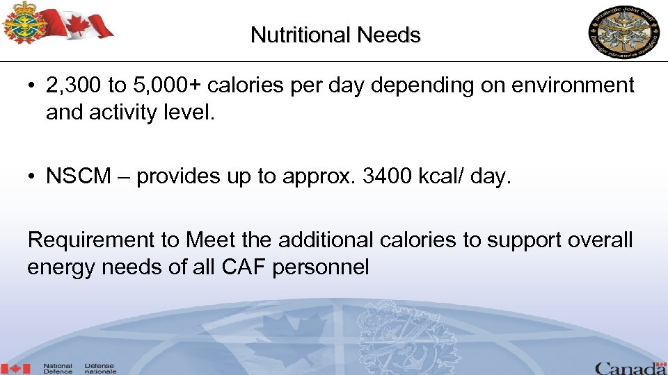 Nutritional Needs • 2, 300 to 5, 000+ calories per day depending on environment