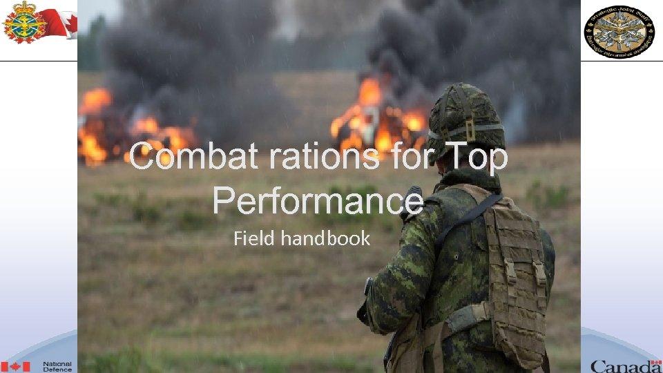 Combat rations for Top Performance Field handbook