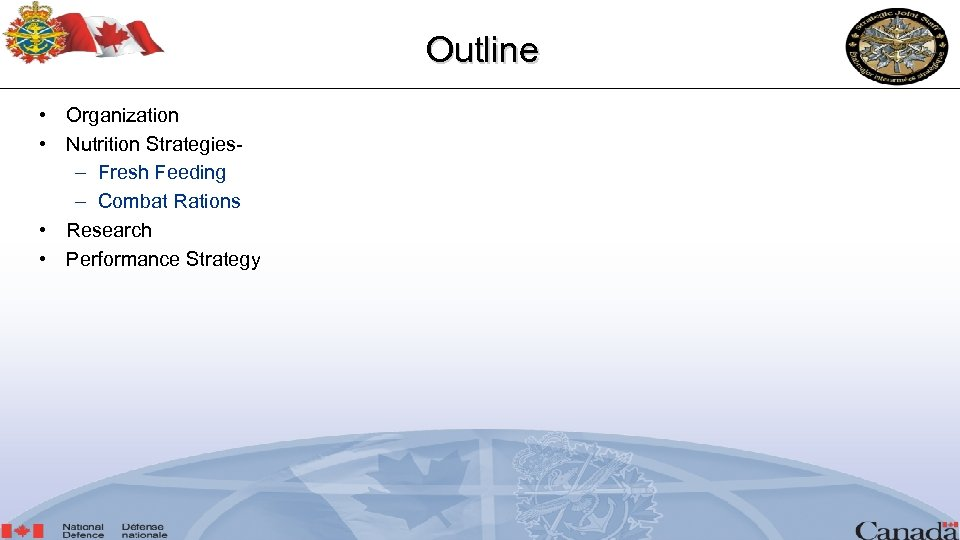 Outline • Organization • Nutrition Strategies- – Fresh Feeding – Combat Rations • Research