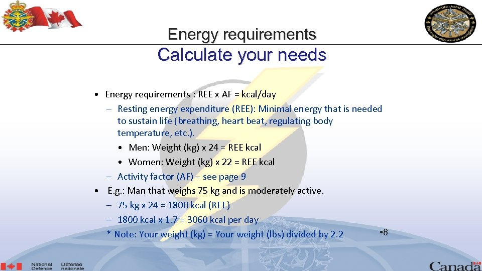 Energy requirements Calculate your needs • Energy requirements : REE x AF = kcal/day