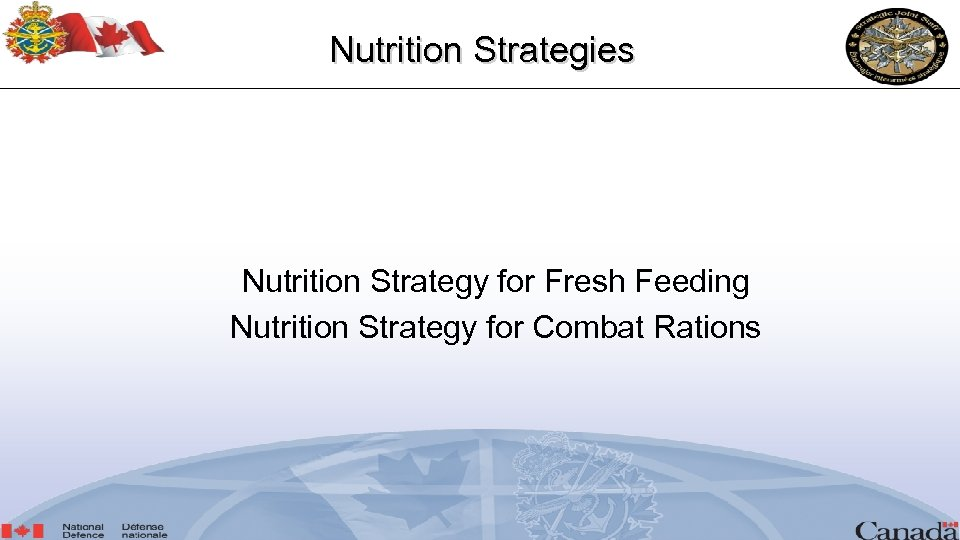Nutrition Strategies Nutrition Strategy for Fresh Feeding Nutrition Strategy for Combat Rations