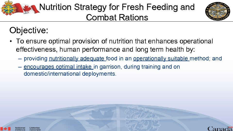 Nutrition Strategy for Fresh Feeding and Combat Rations Objective: • To ensure optimal provision
