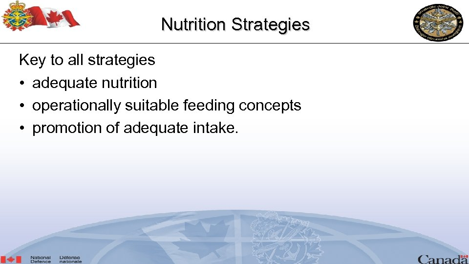 Nutrition Strategies Key to all strategies • adequate nutrition • operationally suitable feeding concepts