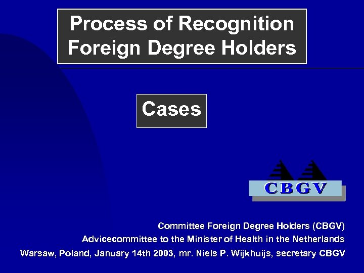 Process of Recognition Foreign Degree Holders Cases Committee Foreign Degree Holders (CBGV) Advicecommittee to