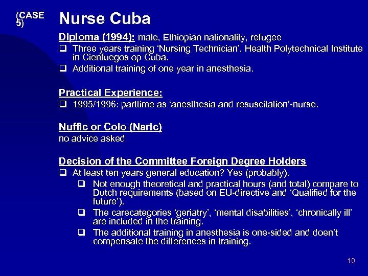 (CASE 5) Nurse Cuba Diploma (1994): male, Ethiopian nationality, refugee q Three years training