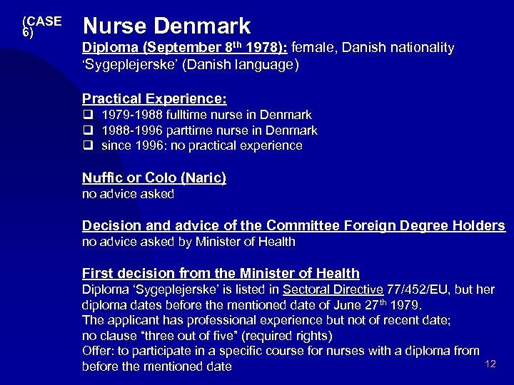 (CASE 6) Nurse Denmark Diploma (September 8 th 1978): female, Danish nationality 'Sygeplejerske' (Danish