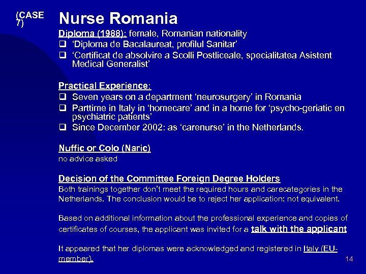 (CASE 7) Nurse Romania Diploma (1988): female, Romanian nationality q 'Diploma de Bacalaureat, profilul
