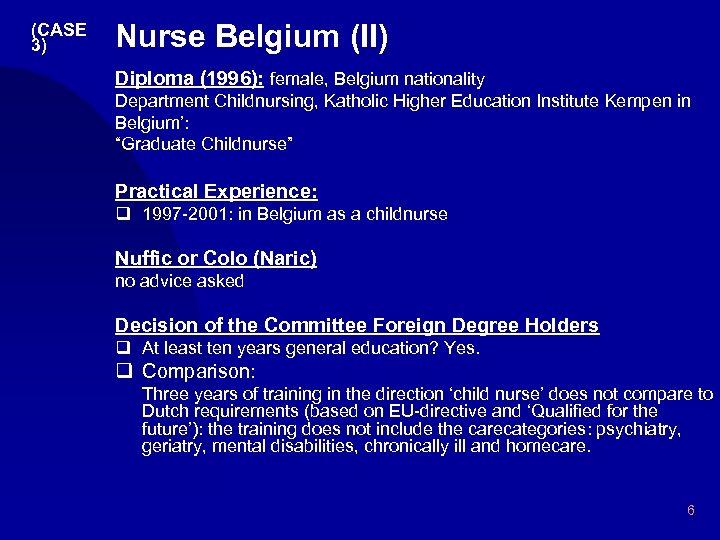 (CASE 3) Nurse Belgium (II) Diploma (1996): female, Belgium nationality Department Childnursing, Katholic Higher