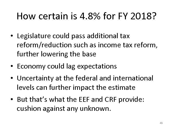 How certain is 4. 8% for FY 2018? • Legislature could pass additional tax