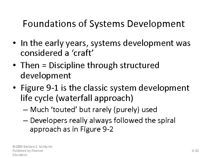 Foundations of Systems Development • In the early years, systems development was considered a