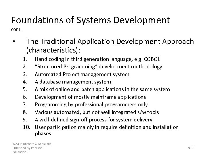 Foundations of Systems Development cont. • The Traditional Application Development Approach (characteristics): 1. 2.