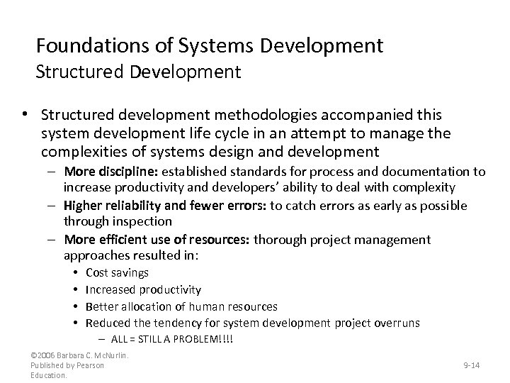 Foundations of Systems Development Structured Development • Structured development methodologies accompanied this system development
