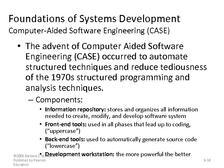 Foundations of Systems Development Computer-Aided Software Engineering (CASE) • The advent of Computer Aided