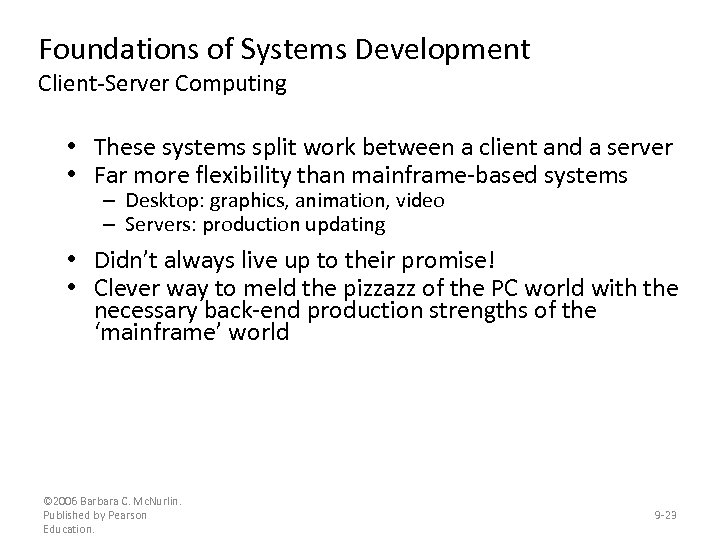 Foundations of Systems Development Client-Server Computing • These systems split work between a client